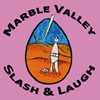 SLASH & LAUGH - MARBLE VALLEY